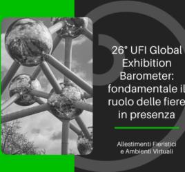 Il 26° UFI Global Exhibition Barometer conferma fondamentale il ruolo delle fiere in presenza